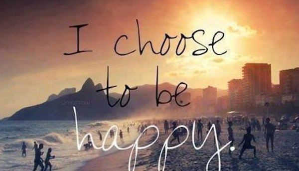 Happiness: I choose to be happy